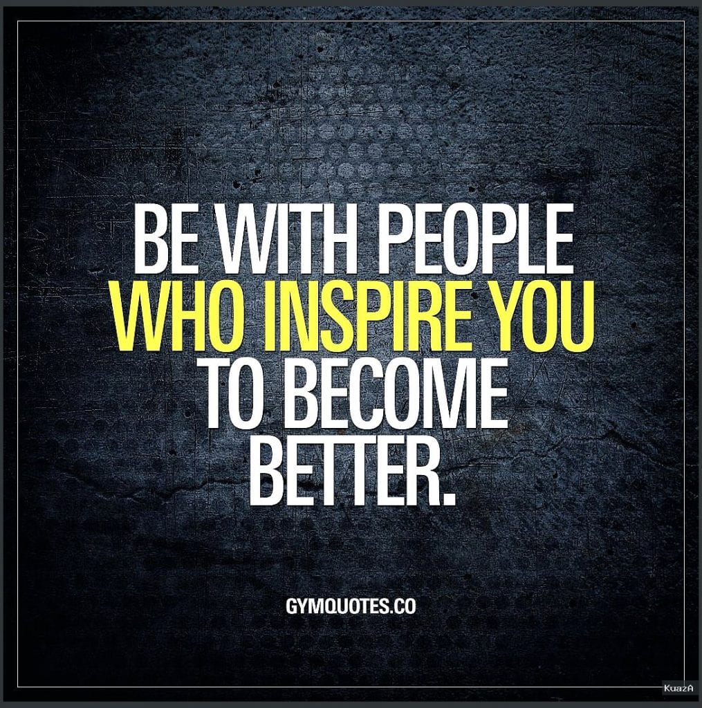 Be with people who inspire you to become better | Gym quote …