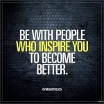 Be with people who inspire you to become better | Gym quote ...