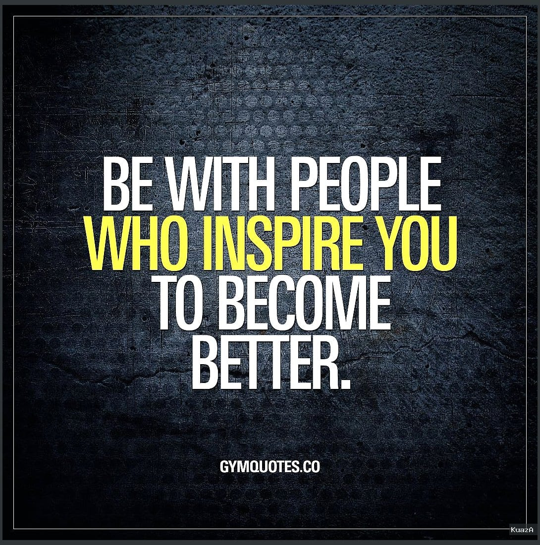 Be with people who inspire you to become better | Gym quote … - workout sözleri Spor sözleri spor resimli sözler Resimli Motivasyon motivasyon sözleri motivasyon fitness sözleri ingilizce fitness sözleri Fitness sözleri
